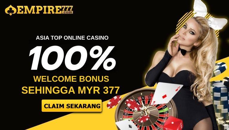 EMPIRE777 - ASIA TOP ONLINE CASINO 100% WELCOME BONUS SEHINGGA MYR 377 CLAIM SEKARANG